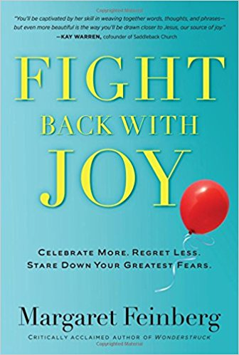 Fight Back With Joy Celebrate More. Regret Less. Stare Down Your Greatest Fears