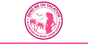 Send Me on Vacation for breast cancer survivors